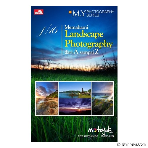 ELEX MEDIA KOMPUTINDO My Photography Core Series: f/16 Memahami Landscape Photography Dari A Sampai Z - Landscape and Nature Photography Book